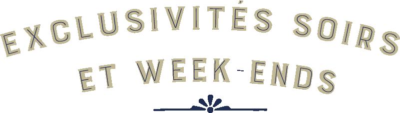 exclusivités soirs et week-ends